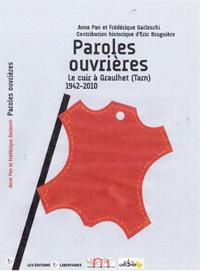 Paroles Ouvrières. Le cuir à Graulhet (Tarn) 1942-2010