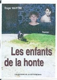 """Les enfants de la honte"". Roger MARTINI"
