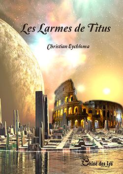 """""""Les larmes de Titus"""".  Christian EYCHLOMA"""