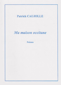 Ma maison occitane. Patrick CAUJOLLE