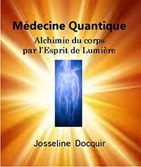 """""""Médecine Quantique. Alchimie du corps par l'Esprit de Lumière"""". Josseline DOCQUIR"""