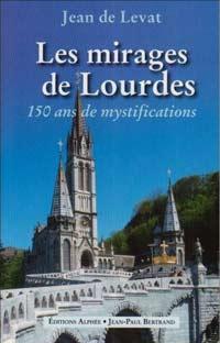 Les mirages de Lourdes d'après l'œuvre de Jean de Bonnefon. Jean de LEVAT