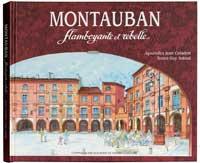 Montauban, flamboyante  et rebelle. Jean COLADON et Guy ASTOUL