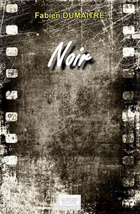 """""""Noir"""".  Fabien DUMAITRE"""