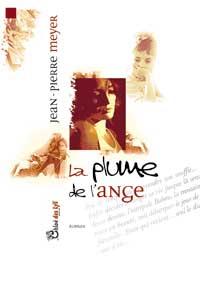 """""""La plume de l'ange"""" Jean-Pierre MEYER"""