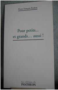 """""""Pour petits... et grands aussi"""".  Pierre RUDENT"""
