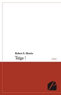 Taïga ! Robert S. MARTIN
