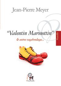 """""""Valentin Marmottin et autres vagabondages"""". Jean-Pierre MEYER"""