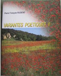 """""""Variantes poétiques II"""" Pierre François RUDENT"""