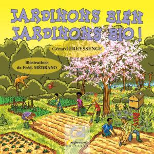 """Jardinons bien, jardinons bio"". Gérard FREYSSENGE / Illustrations : Fred Médrano"